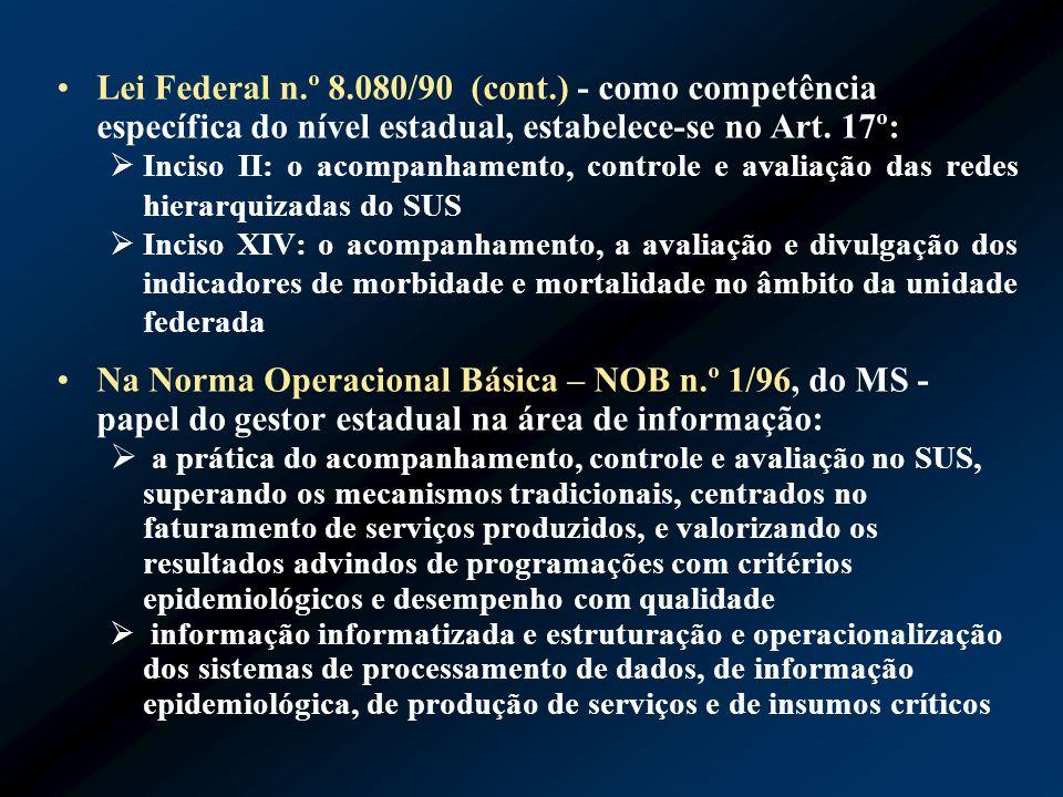 Lei Federal n.º 8.080/90 (cont.) - como competência específica do nível estadual, estabelece-se no Art. 17º: Inciso II: o acompanhamento, controle e a