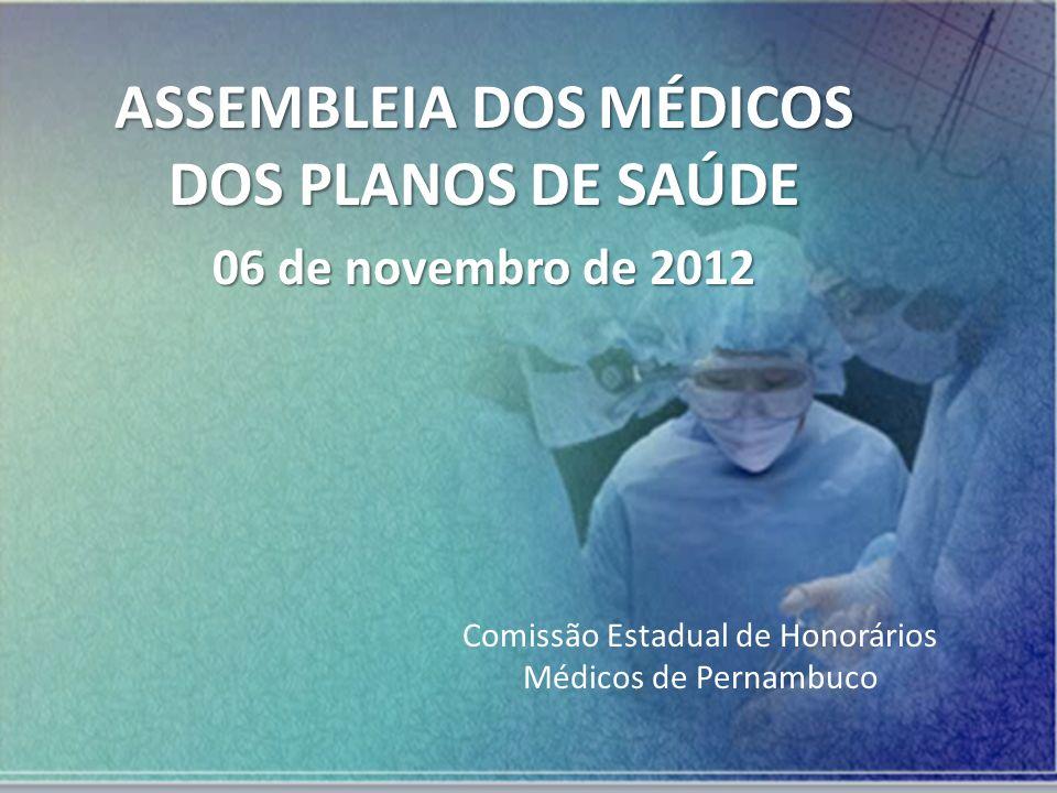 ASSEMBLEIA DOS MÉDICOS DOS PLANOS DE SAÚDE 06 de novembro de 2012 Comissão Estadual de Honorários Médicos de Pernambuco