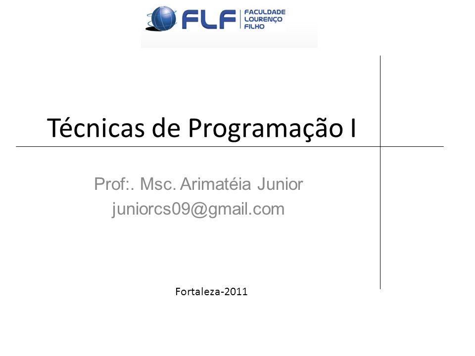 Técnicas de Programação I Prof:. Msc. Arimatéia Junior juniorcs09@gmail.com Fortaleza-2011