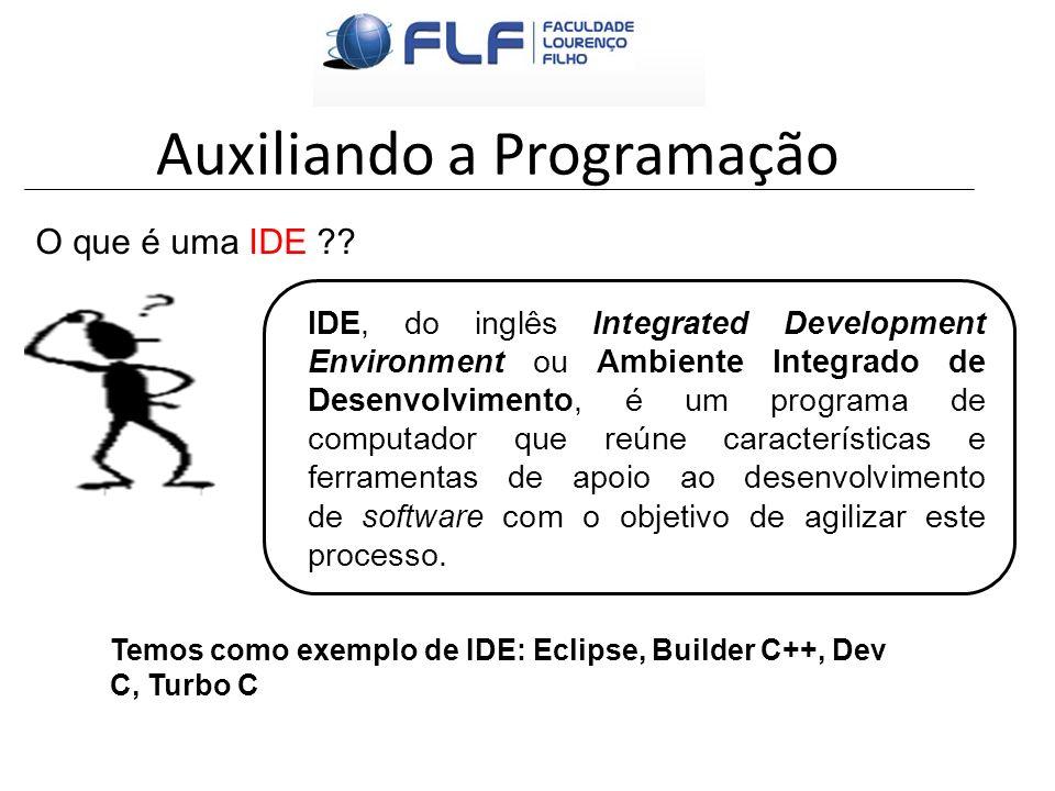Auxiliando a Programação O que é uma IDE ?? IDE, do inglês Integrated Development Environment ou Ambiente Integrado de Desenvolvimento, é um programa