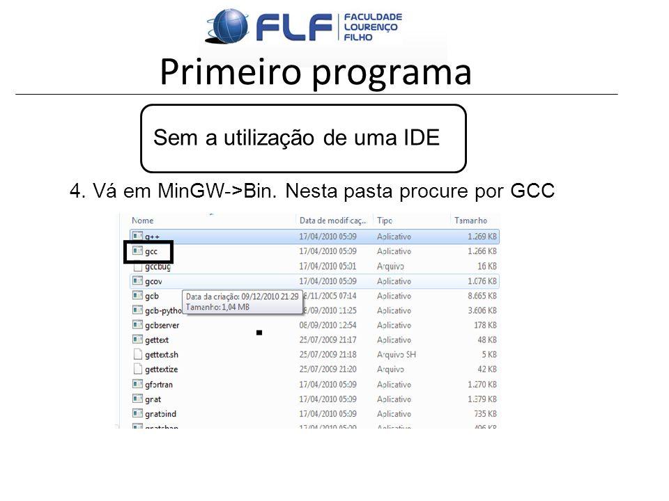 Primeiro programa Sem a utilização de uma IDE 4. Vá em MinGW->Bin. Nesta pasta procure por GCC