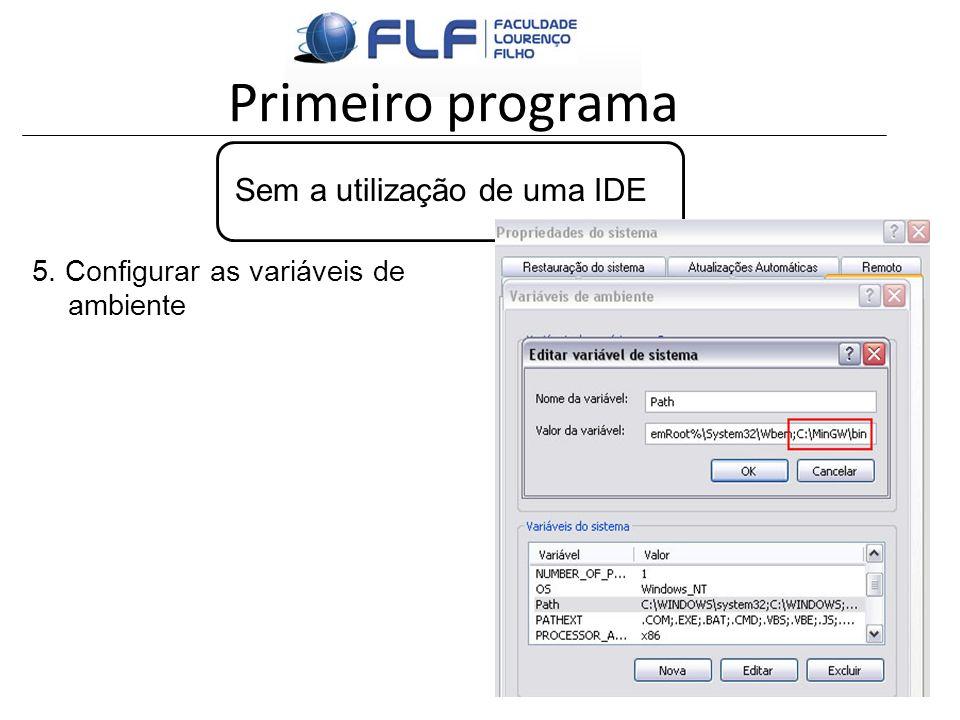 Primeiro programa Sem a utilização de uma IDE 5. Configurar as variáveis de ambiente
