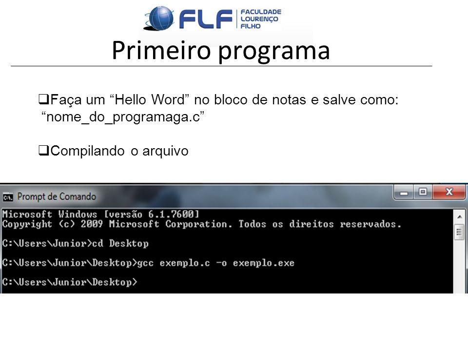 Primeiro programa Faça um Hello Word no bloco de notas e salve como: nome_do_programaga.c Compilando o arquivo