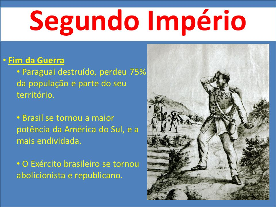 Fim da Guerra Paraguai destruído, perdeu 75% da população e parte do seu território. Brasil se tornou a maior potência da América do Sul, e a mais end