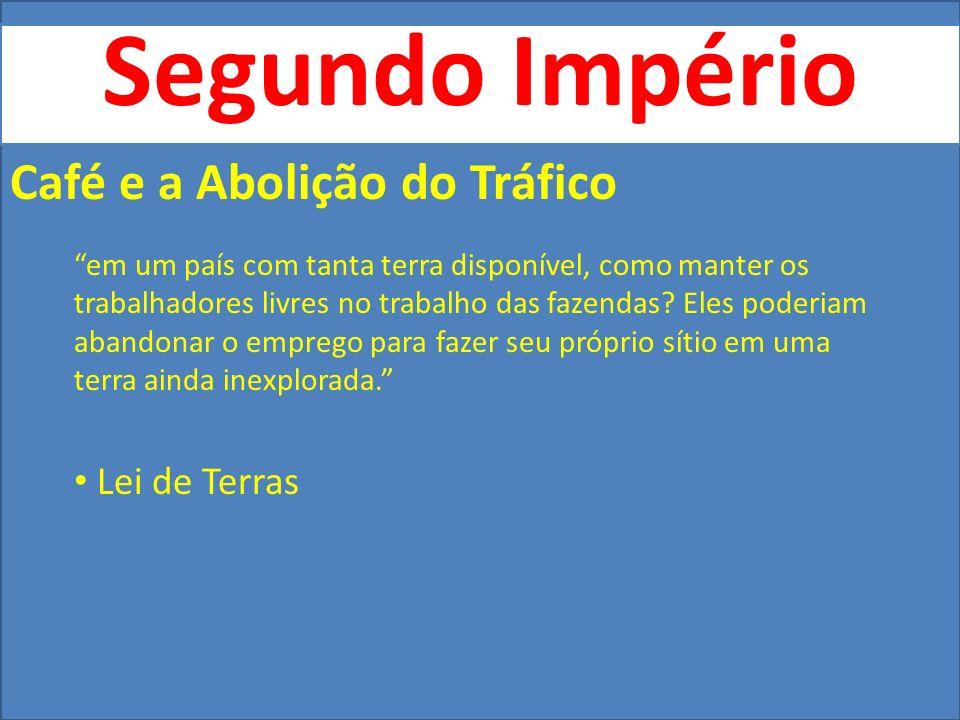 Segundo Império Café, e Imigração no Oeste O imigrante chegava ao Brasil inicialmente pelo sistema de parceria, que não obteve sucesso.