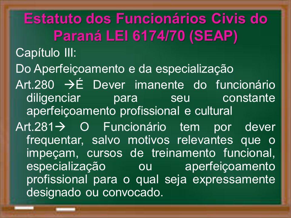 Capítulo III: Do Aperfeiçoamento e da especialização Art.280 É Dever imanente do funcionário diligenciar para seu constante aperfeiçoamento profission