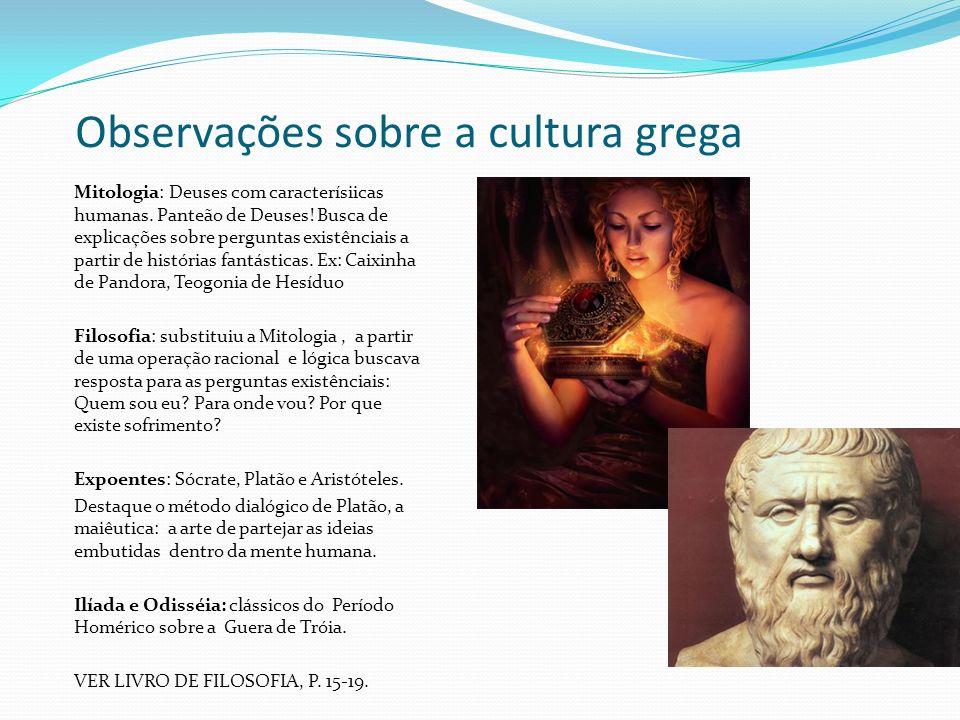Observações sobre a cultura grega Mitologia: Deuses com caracterísiicas humanas. Panteão de Deuses! Busca de explicações sobre perguntas existênciais