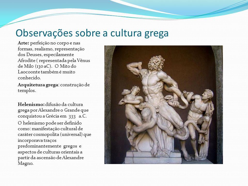 Observações sobre a cultura grega Arte: perfeição no corpo e nas formas, realismo, representação dos Deuses, especilamente Afrodite ( representada pel