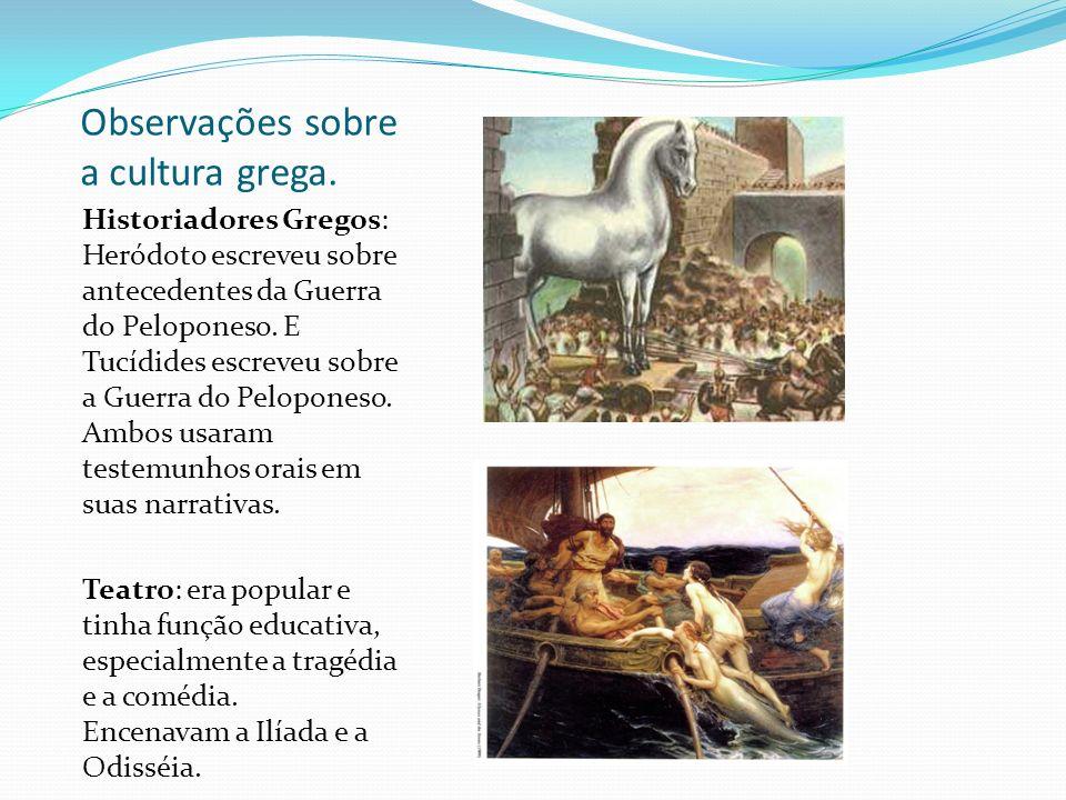 Observações sobre a cultura grega. Historiadores Gregos: Heródoto escreveu sobre antecedentes da Guerra do Peloponeso. E Tucídides escreveu sobre a Gu