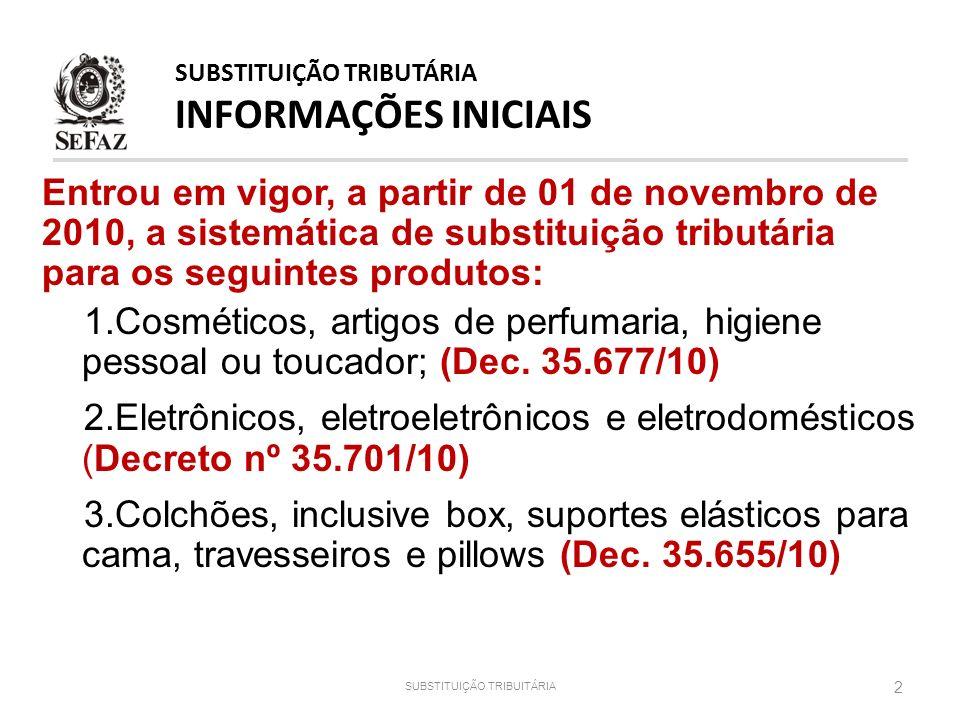 Entrou em vigor, a partir de 01 de novembro de 2010, a sistemática de substituição tributária para os seguintes produtos: 1.Cosméticos, artigos de per