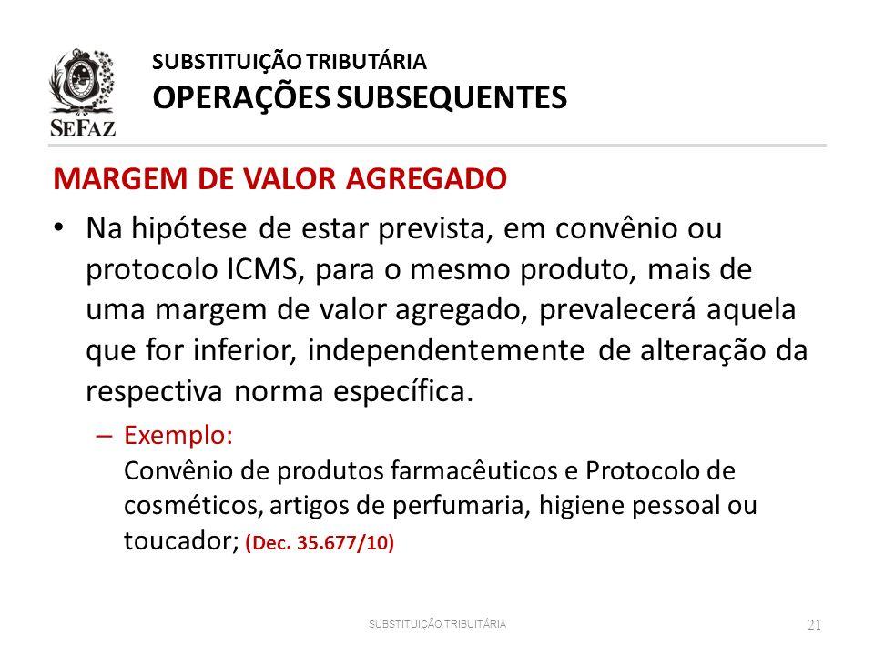 MARGEM DE VALOR AGREGADO Na hipótese de estar prevista, em convênio ou protocolo ICMS, para o mesmo produto, mais de uma margem de valor agregado, pre