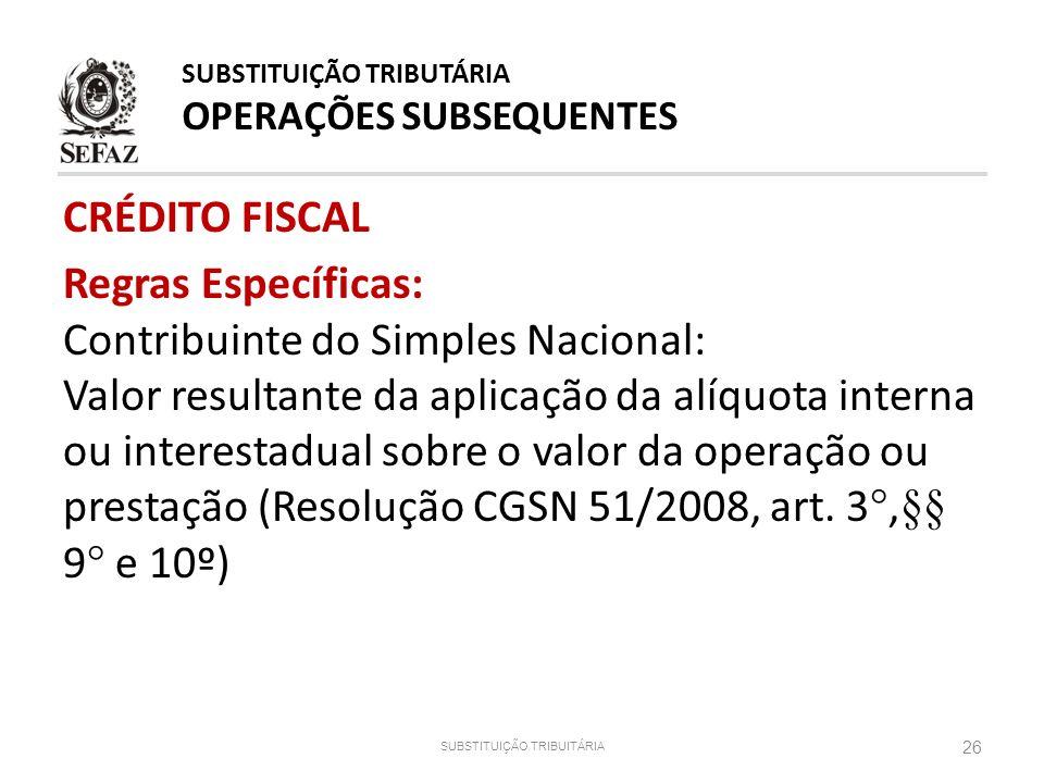 CRÉDITO FISCAL Regras Específicas: Contribuinte do Simples Nacional: Valor resultante da aplicação da alíquota interna ou interestadual sobre o valor