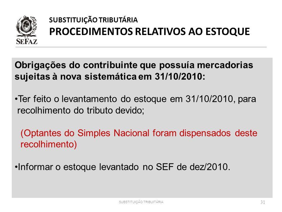 31 Obrigações do contribuinte que possuía mercadorias sujeitas à nova sistemática em 31/10/2010: Ter feito o levantamento do estoque em 31/10/2010, pa