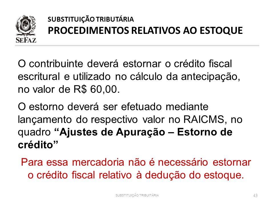 43 O contribuinte deverá estornar o crédito fiscal escritural e utilizado no cálculo da antecipação, no valor de R$ 60,00. O estorno deverá ser efetua