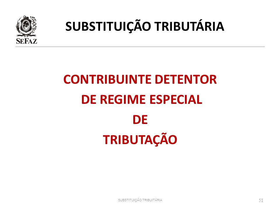 51 SUBSTITUIÇÃO TRIBUITÁRIA CONTRIBUINTE DETENTOR DE REGIME ESPECIAL DE TRIBUTAÇÃO SUBSTITUIÇÃO TRIBUTÁRIA
