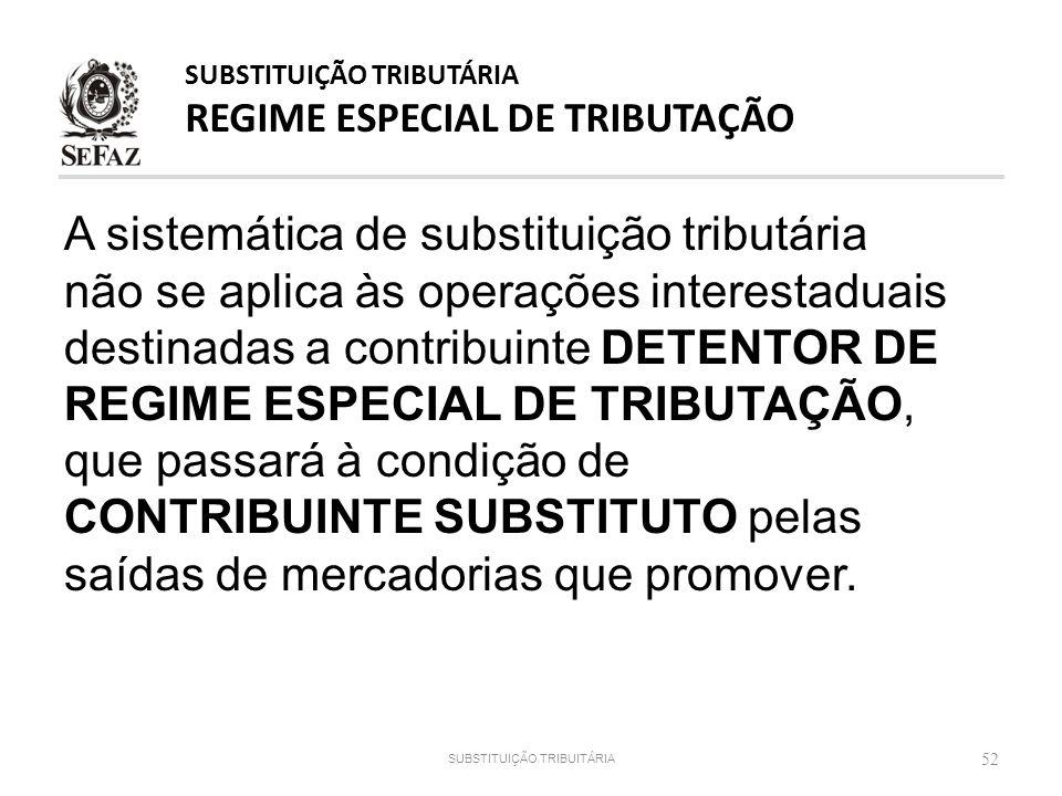 A sistemática de substituição tributária não se aplica às operações interestaduais destinadas a contribuinte DETENTOR DE REGIME ESPECIAL DE TRIBUTAÇÃO