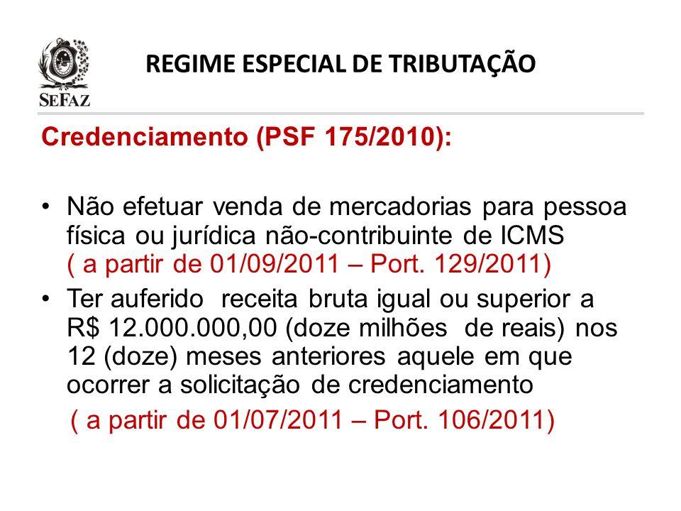 REGIME ESPECIAL DE TRIBUTAÇÃO Credenciamento (PSF 175/2010): Não efetuar venda de mercadorias para pessoa física ou jurídica não-contribuinte de ICMS