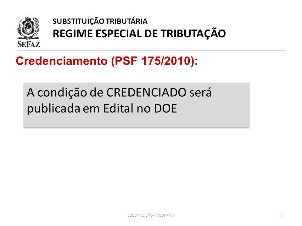 Credenciamento (PSF 175/2010): 57 A condição de CREDENCIADO será publicada em Edital no DOE A condição de CREDENCIADO será publicada em Edital no DOE
