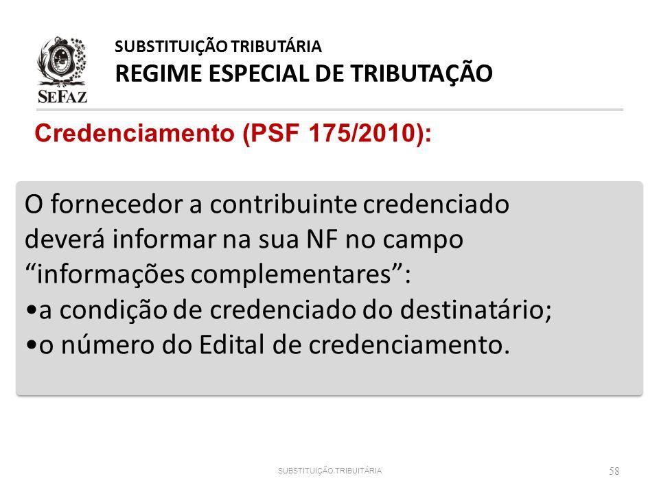 Credenciamento (PSF 175/2010): 58 SUBSTITUIÇÃO TRIBUTÁRIA REGIME ESPECIAL DE TRIBUTAÇÃO SUBSTITUIÇÃO TRIBUITÁRIA O fornecedor a contribuinte credencia