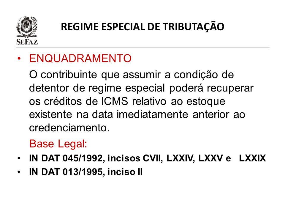REGIME ESPECIAL DE TRIBUTAÇÃO ENQUADRAMENTO O contribuinte que assumir a condição de detentor de regime especial poderá recuperar os créditos de ICMS