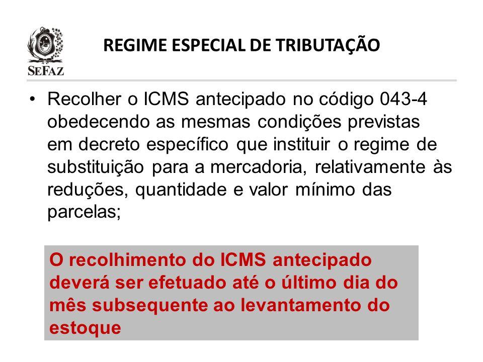 REGIME ESPECIAL DE TRIBUTAÇÃO Recolher o ICMS antecipado no código 043-4 obedecendo as mesmas condições previstas em decreto específico que instituir