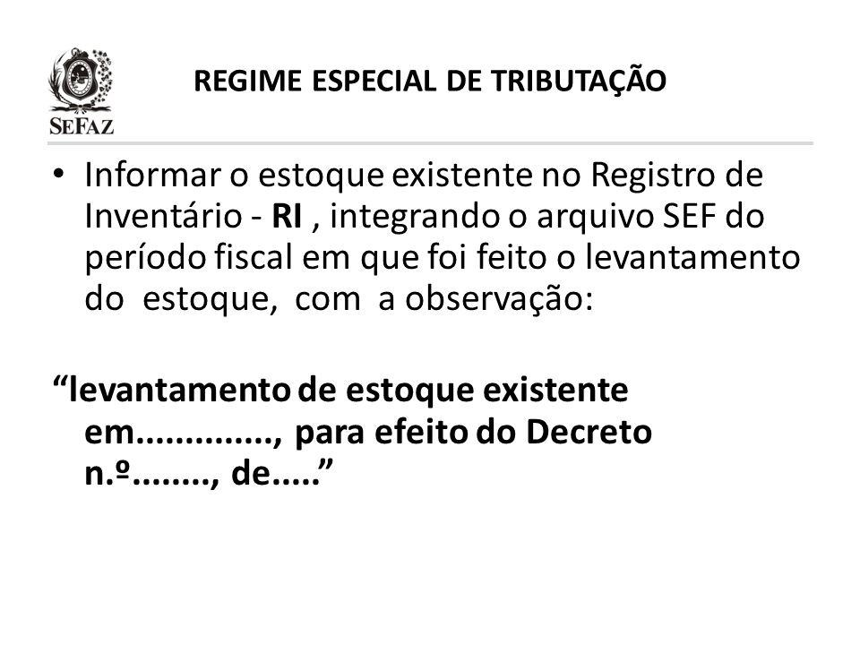REGIME ESPECIAL DE TRIBUTAÇÃO Informar o estoque existente no Registro de Inventário - RI, integrando o arquivo SEF do período fiscal em que foi feito