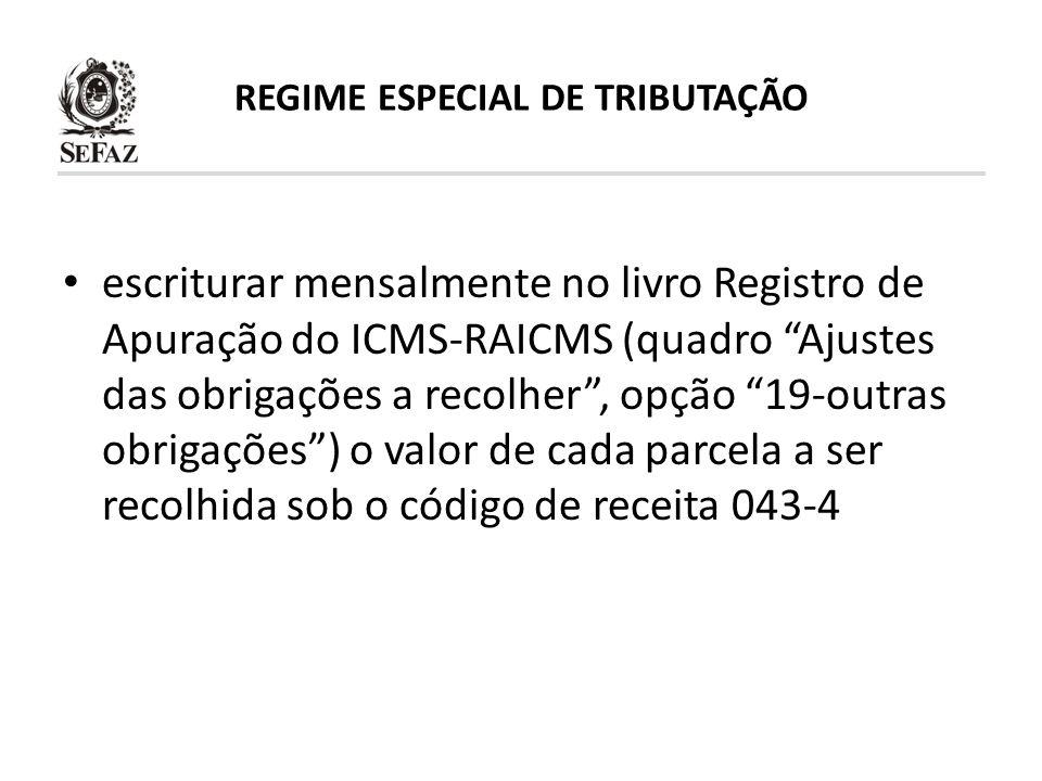 REGIME ESPECIAL DE TRIBUTAÇÃO escriturar mensalmente no livro Registro de Apuração do ICMS-RAICMS (quadro Ajustes das obrigações a recolher, opção 19-