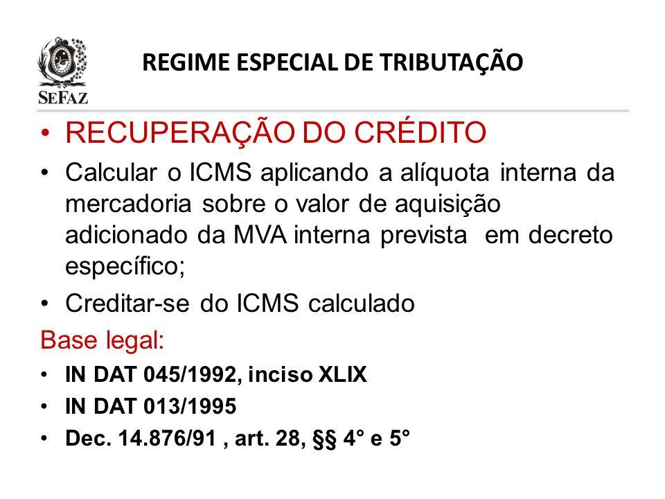 REGIME ESPECIAL DE TRIBUTAÇÃO RECUPERAÇÃO DO CRÉDITO Calcular o ICMS aplicando a alíquota interna da mercadoria sobre o valor de aquisição adicionado
