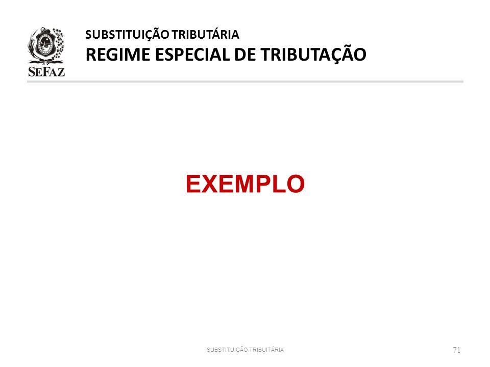 EXEMPLO 71 SUBSTITUIÇÃO TRIBUTÁRIA REGIME ESPECIAL DE TRIBUTAÇÃO SUBSTITUIÇÃO TRIBUITÁRIA
