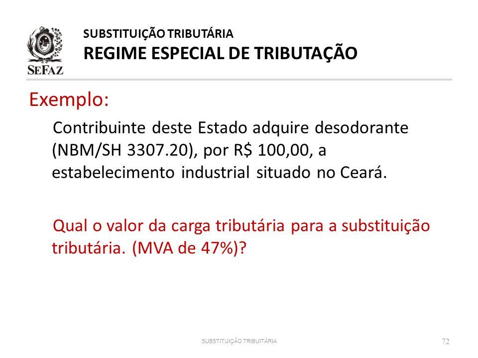 Exemplo: Contribuinte deste Estado adquire desodorante (NBM/SH 3307.20), por R$ 100,00, a estabelecimento industrial situado no Ceará. Qual o valor da