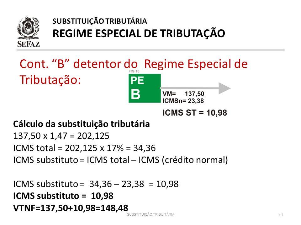 Cont. B detentor do Regime Especial de Tributação: 74 Cálculo da substituição tributária 137,50 x 1,47 = 202,125 ICMS total = 202,125 x 17% = 34,36 IC