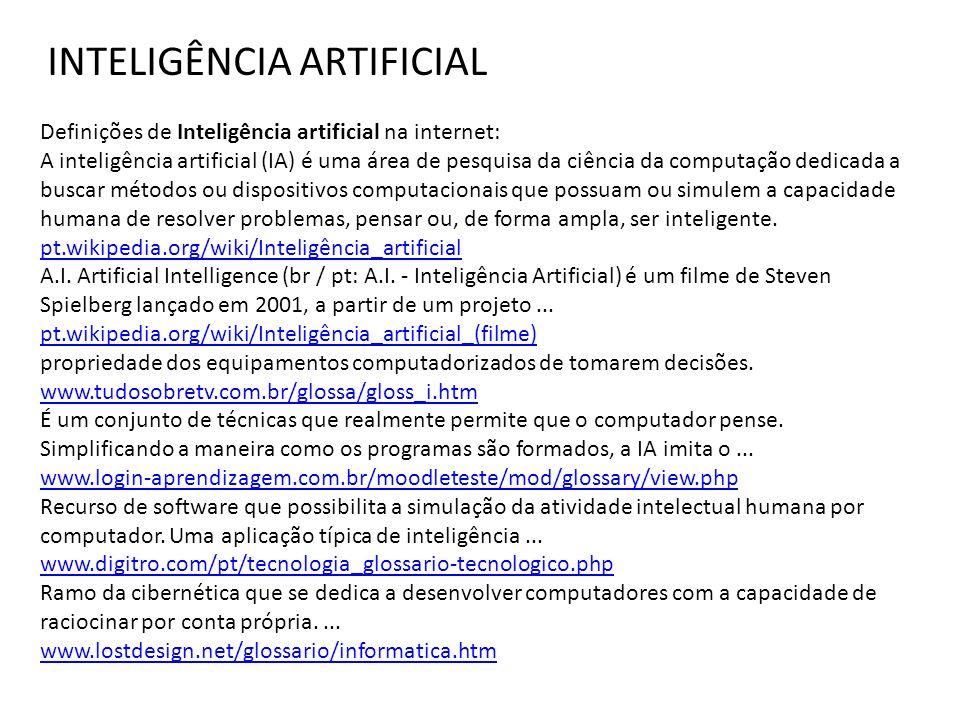 Definições de Inteligência artificial na internet: A inteligência artificial (IA) é uma área de pesquisa da ciência da computação dedicada a buscar mé