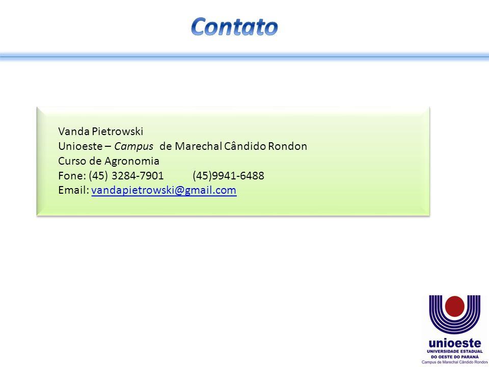 Vanda Pietrowski Unioeste – Campus de Marechal Cândido Rondon Curso de Agronomia Fone: (45) 3284-7901 (45)9941-6488 Email: vandapietrowski@gmail.comvandapietrowski@gmail.com Vanda Pietrowski Unioeste – Campus de Marechal Cândido Rondon Curso de Agronomia Fone: (45) 3284-7901 (45)9941-6488 Email: vandapietrowski@gmail.comvandapietrowski@gmail.com