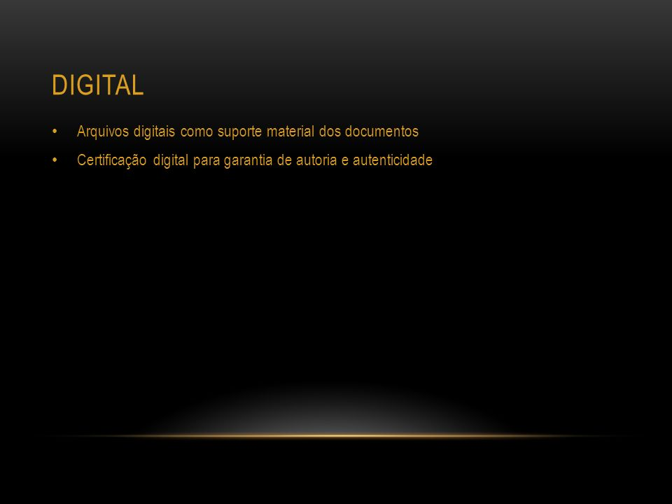 DIGITAL Arquivos digitais como suporte material dos documentos Certificação digital para garantia de autoria e autenticidade