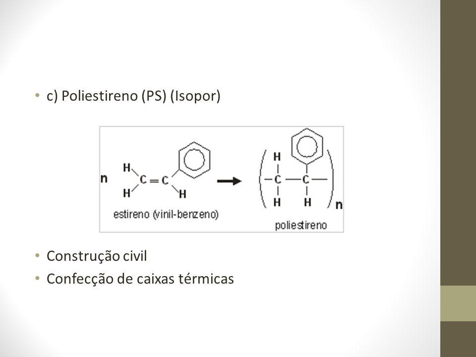 c) Poliestireno (PS) (Isopor) Construção civil Confecção de caixas térmicas