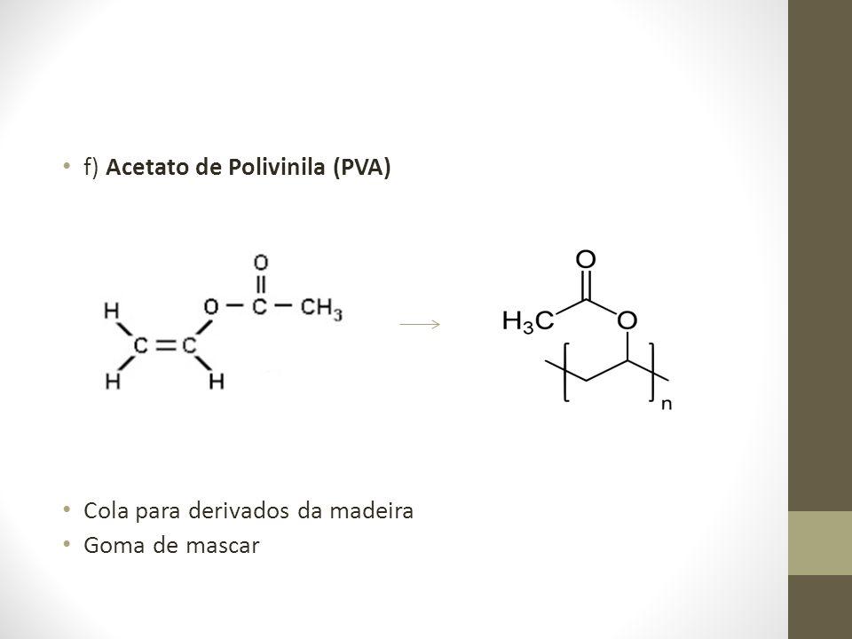 f) Acetato de Polivinila (PVA) Cola para derivados da madeira Goma de mascar