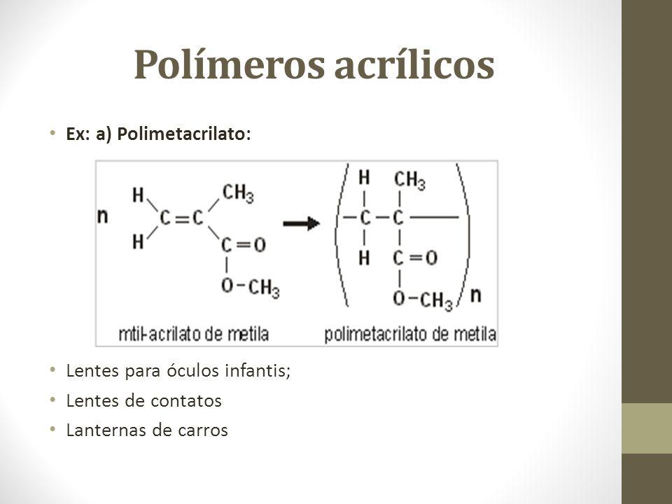 Polímeros acrílicos Ex: a) Polimetacrilato: Lentes para óculos infantis; Lentes de contatos Lanternas de carros