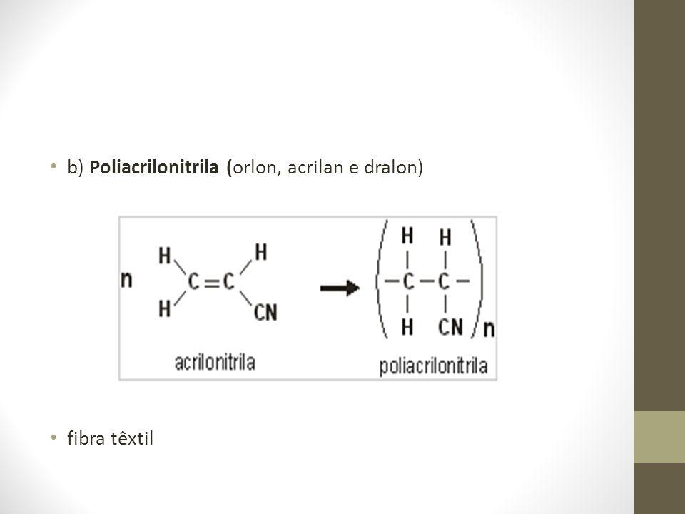b) Poliacrilonitrila (orlon, acrilan e dralon) fibra têxtil