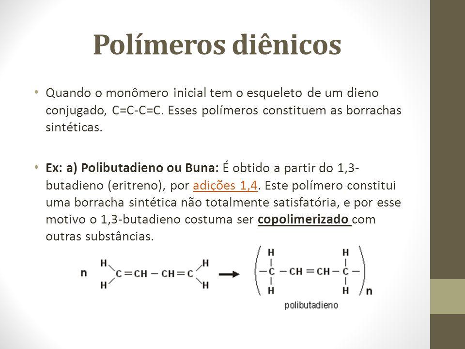 Polímeros diênicos Quando o monômero inicial tem o esqueleto de um dieno conjugado, C=C-C=C. Esses polímeros constituem as borrachas sintéticas. Ex: a