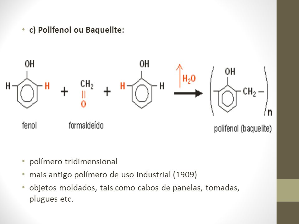 c) Polifenol ou Baquelite: polímero tridimensional mais antigo polímero de uso industrial (1909) objetos moldados, tais como cabos de panelas, tomadas