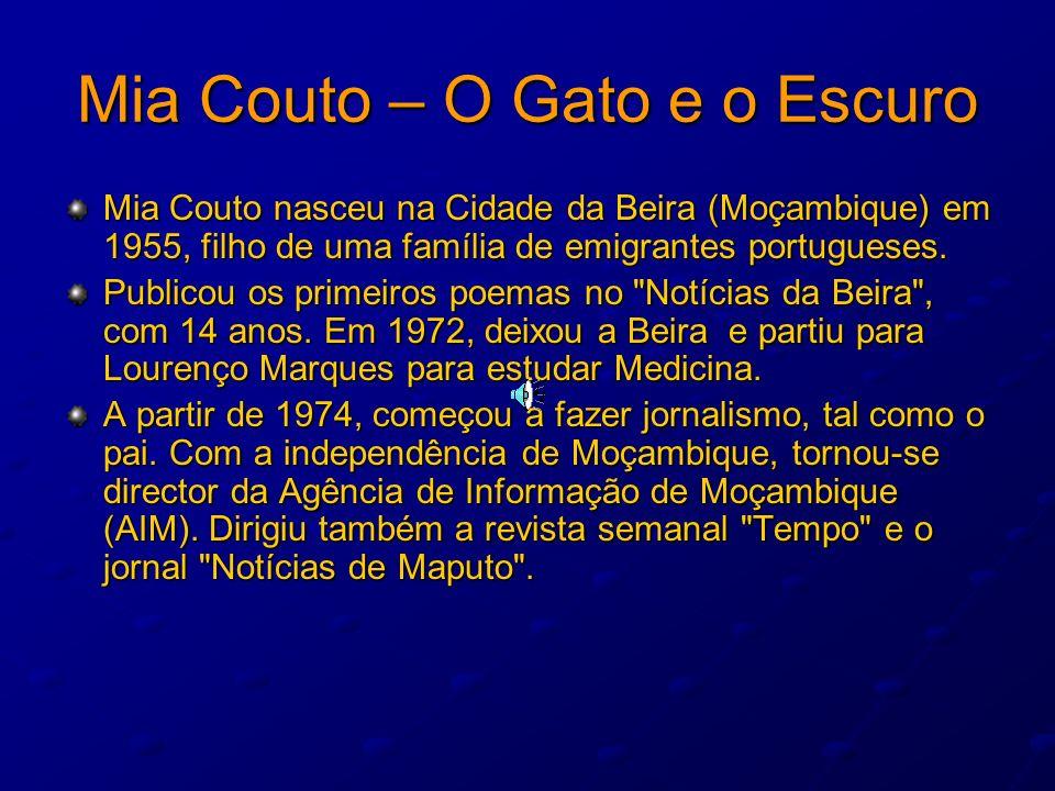 Mia Couto – O Gato e o Escuro Mia Couto nasceu na Cidade da Beira (Moçambique) em 1955, filho de uma família de emigrantes portugueses. Publicou os pr