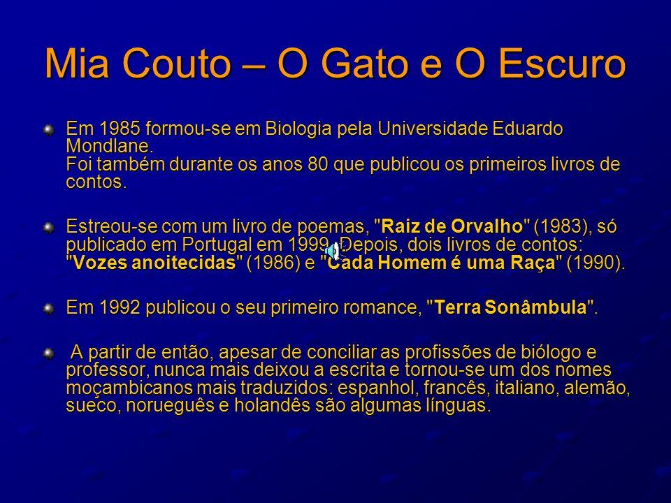 Mia Couto – O Gato e O Escuro Em 1985 formou-se em Biologia pela Universidade Eduardo Mondlane. Foi também durante os anos 80 que publicou os primeiro