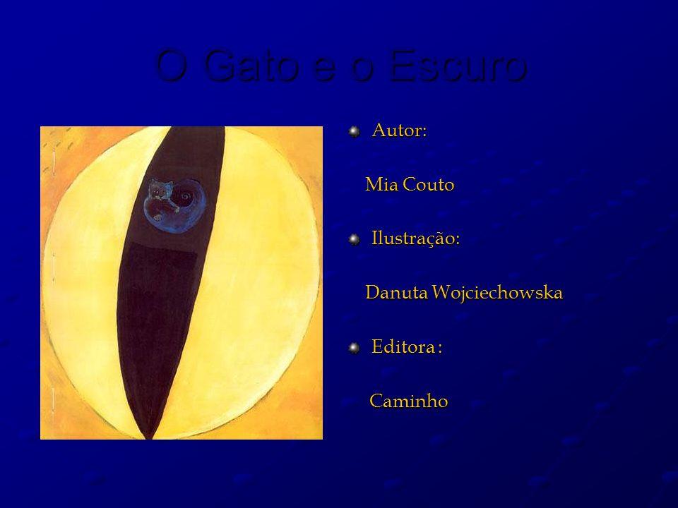 O Gato e o Escuro Autor: Mia Couto Mia CoutoIlustração: Danuta Wojciechowska Danuta Wojciechowska Editora : Caminho Caminho