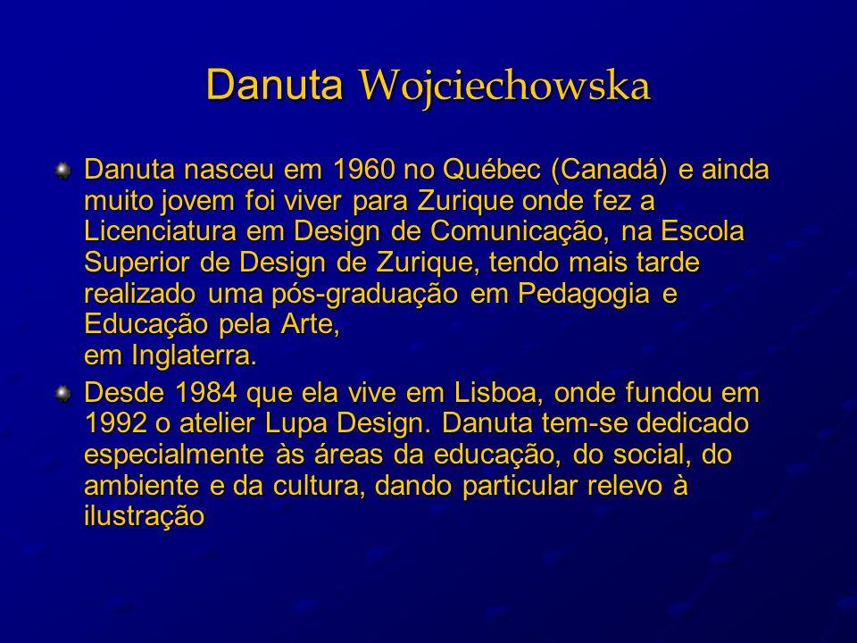 Danuta Wojciechowska Danuta nasceu em 1960 no Québec (Canadá) e ainda muito jovem foi viver para Zurique onde fez a Licenciatura em Design de Comunica