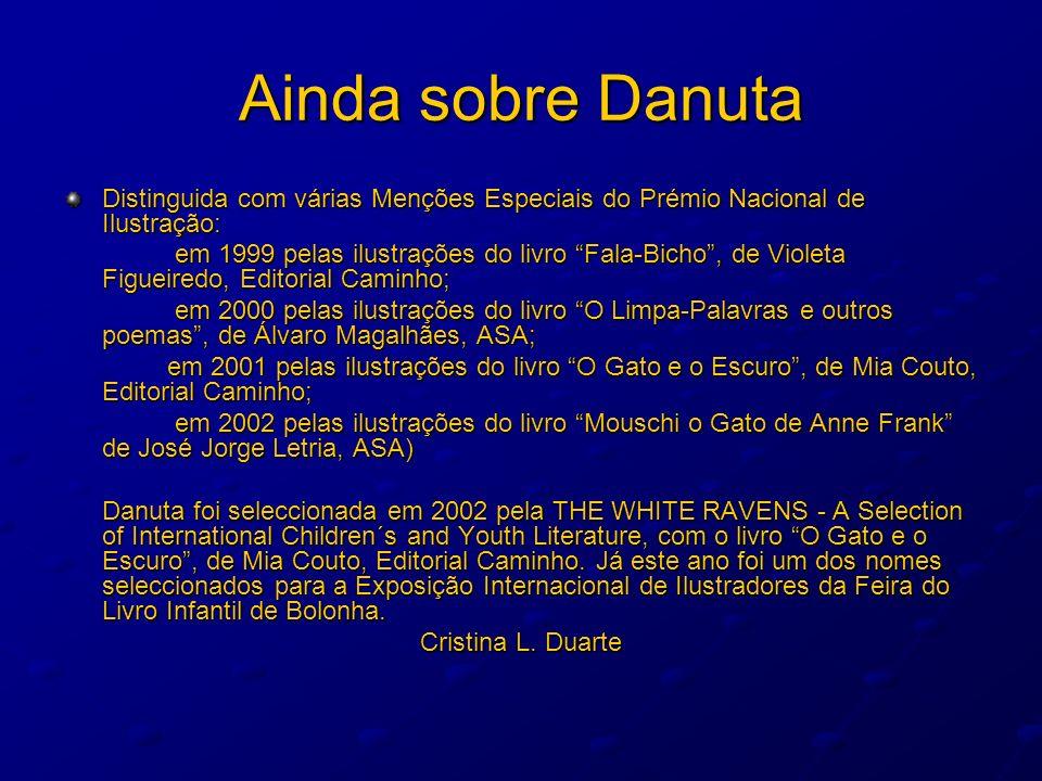 Ainda sobre Danuta Distinguida com várias Menções Especiais do Prémio Nacional de Ilustração: em 1999 pelas ilustrações do livro Fala-Bicho, de Violet