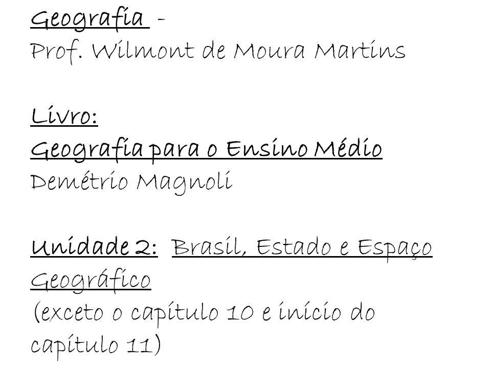 Geografia - Prof. Wilmont de Moura Martins Livro: Geografia para o Ensino Médio Demétrio Magnoli Unidade 2: Brasil, Estado e Espaço Geográfico (exceto