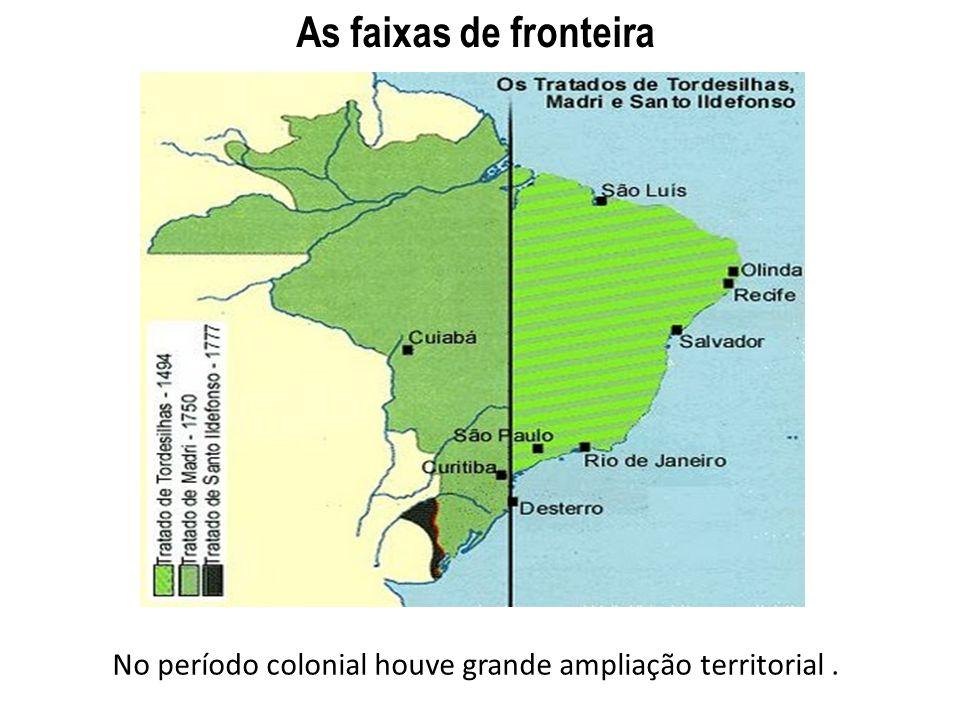 As faixas de fronteira No período colonial houve grande ampliação territorial.