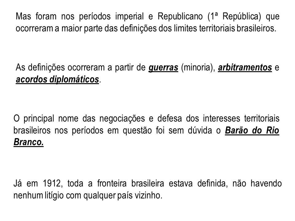 Mas foram nos períodos imperial e Republicano (1ª República) que ocorreram a maior parte das definições dos limites territoriais brasileiros. As defin