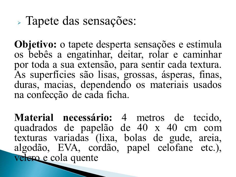 Tapete das sensações: Objetivo: o tapete desperta sensações e estimula os bebês a engatinhar, deitar, rolar e caminhar por toda a sua extensão, para s