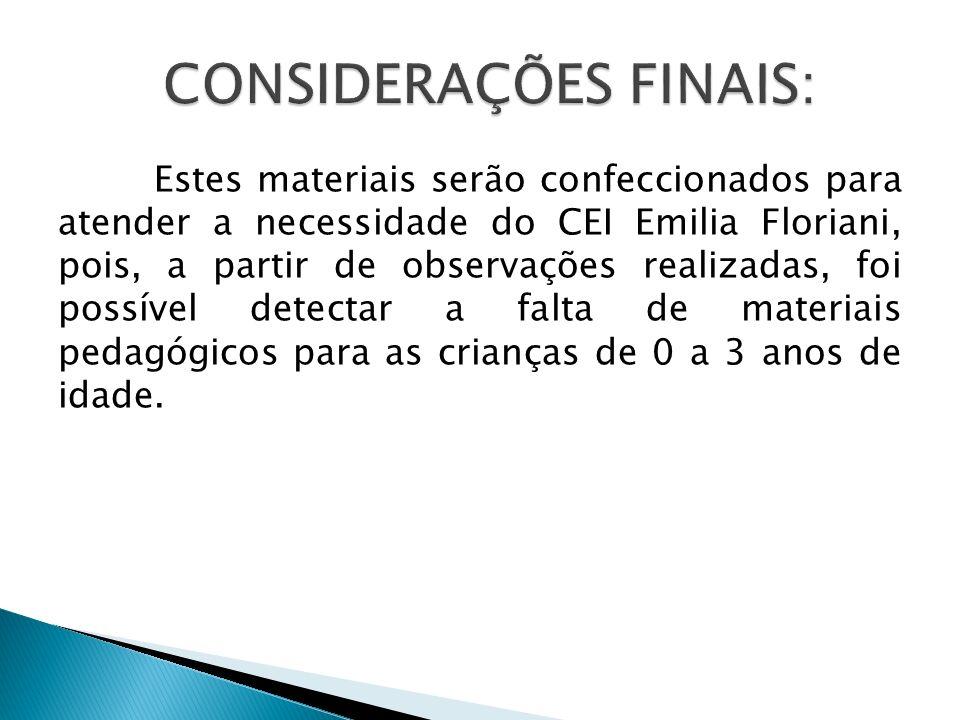 Estes materiais serão confeccionados para atender a necessidade do CEI Emilia Floriani, pois, a partir de observações realizadas, foi possível detecta